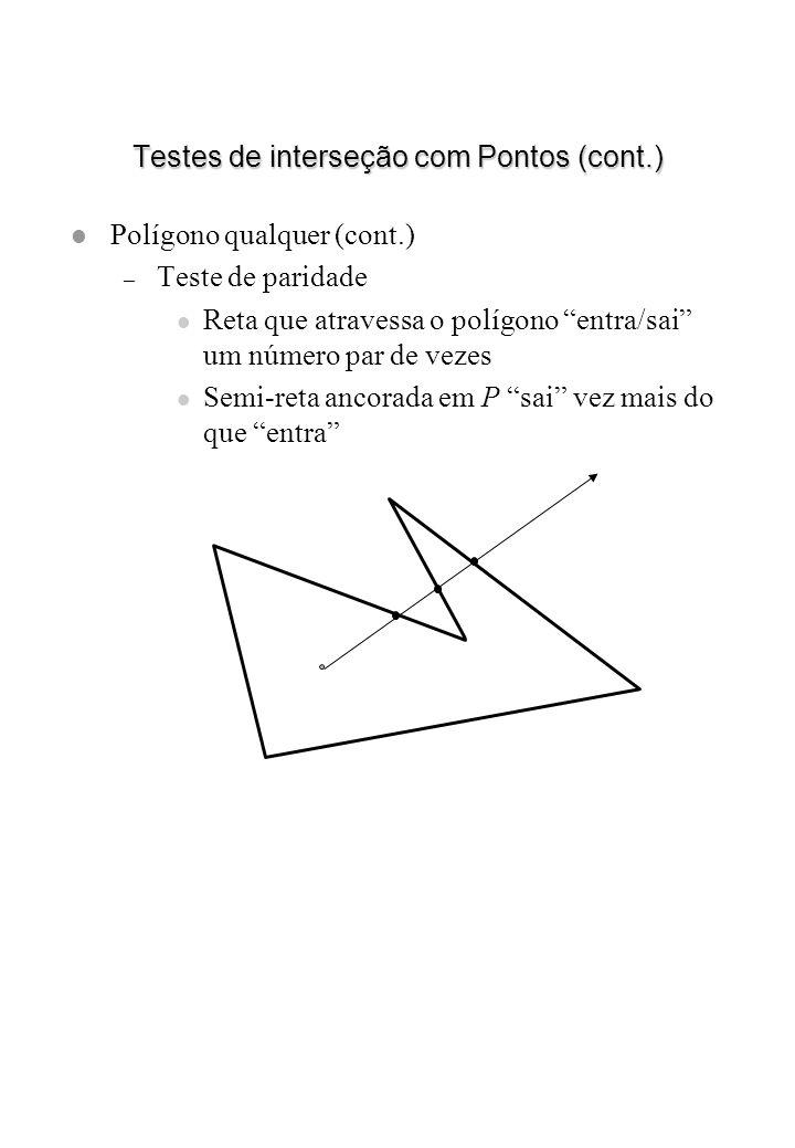 Testes de interseção com Pontos (cont.) l Polígono qualquer (cont.) – Teste de paridade l Reta que atravessa o polígono entra/sai um número par de vez