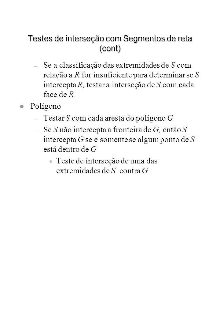 Testes de interseção com Segmentos de reta (cont) – Se a classificação das extremidades de S com relação a R for insuficiente para determinar se S int