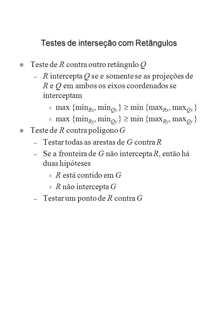 Testes de interseção com Retângulos l Teste de R contra outro retângulo Q – R intercepta Q se e somente se as projeções de R e Q em ambos os eixos coo