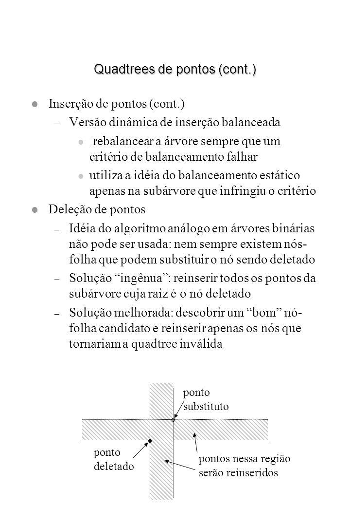 Quadtrees de pontos (cont.) l Inserção de pontos (cont.) – Versão dinâmica de inserção balanceada l rebalancear a árvore sempre que um critério de bal