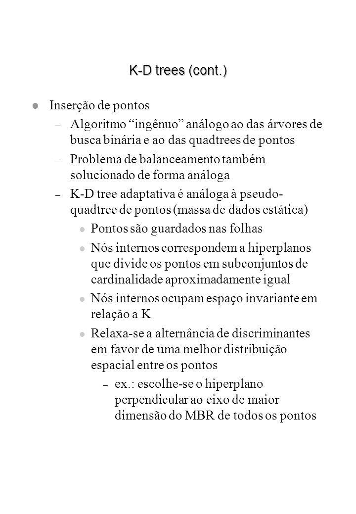 K-D trees (cont.) l Inserção de pontos – Algoritmo ingênuo análogo ao das árvores de busca binária e ao das quadtrees de pontos – Problema de balancea
