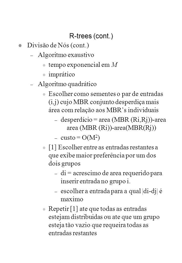 R-trees (cont.) l Divisão de Nós (cont.) – Algoritmo exaustivo l tempo exponencial em M l imprático – Algoritmo quadrático l Escolher como sementes o