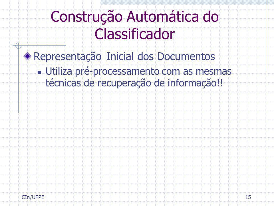 CIn/UFPE15 Construção Automática do Classificador Representação Inicial dos Documentos Utiliza pré-processamento com as mesmas técnicas de recuperação