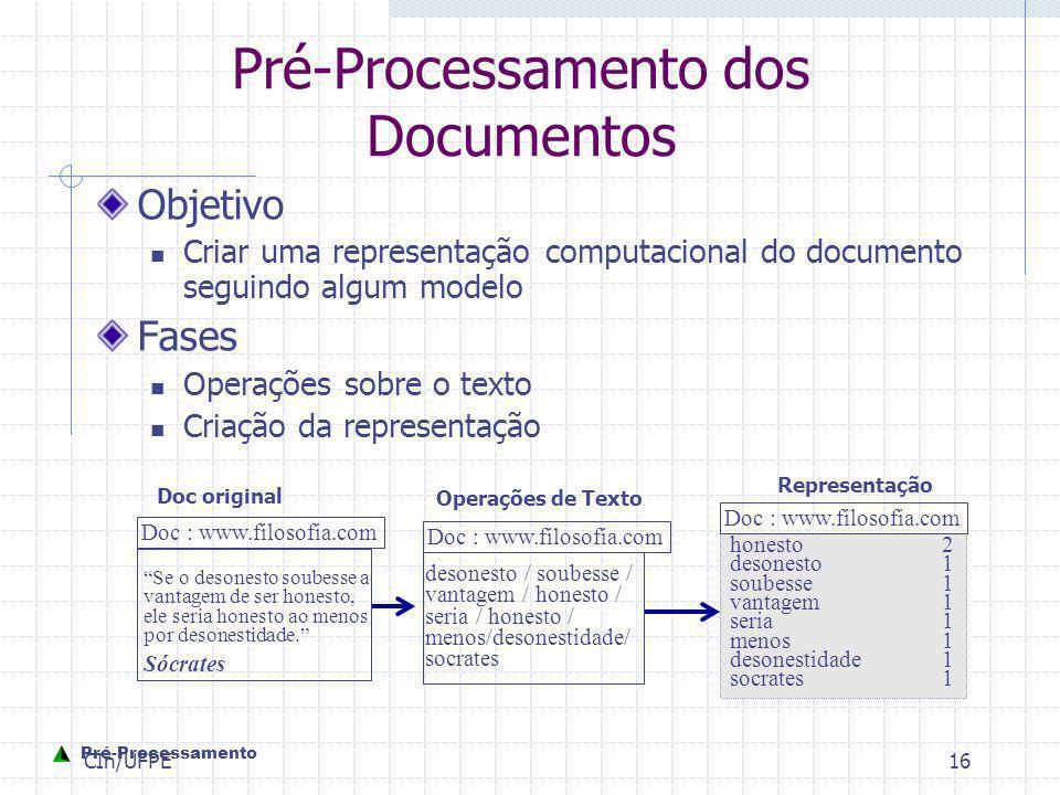 CIn/UFPE16 Pré-Processamento dos Documentos Objetivo Criar uma representação computacional do documento seguindo algum modelo Fases Operações sobre o
