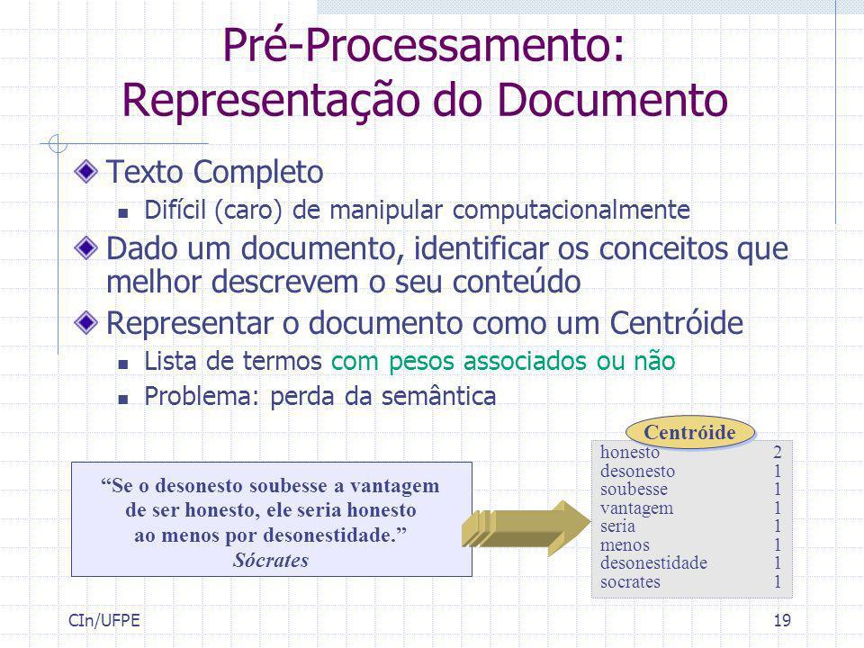 CIn/UFPE19 Pré-Processamento: Representação do Documento Texto Completo Difícil (caro) de manipular computacionalmente Dado um documento, identificar
