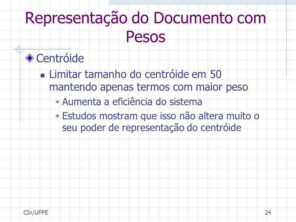CIn/UFPE24 Representação do Documento com Pesos Centróide Limitar tamanho do centróide em 50 mantendo apenas termos com maior peso Aumenta a eficiênci