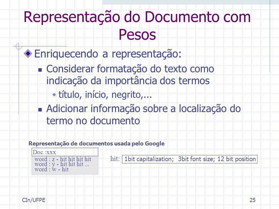 CIn/UFPE25 Representação do Documento com Pesos Enriquecendo a representação: Considerar formatação do texto como indicação da importância dos termos