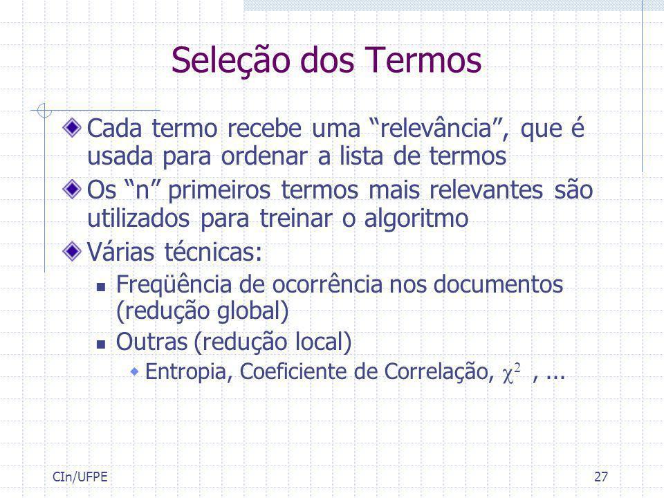 CIn/UFPE27 Seleção dos Termos Cada termo recebe uma relevância, que é usada para ordenar a lista de termos Os n primeiros termos mais relevantes são u