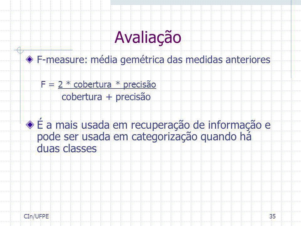 CIn/UFPE35 Avaliação F-measure: média gemétrica das medidas anteriores F = 2 * cobertura * precisão cobertura + precisão É a mais usada em recuperação