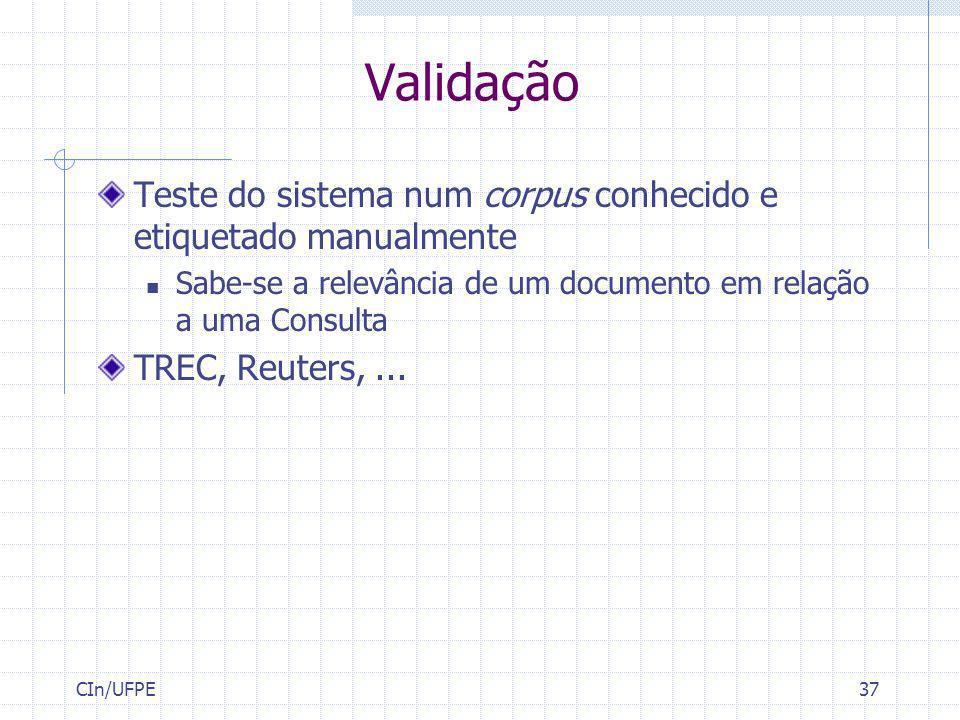 CIn/UFPE37 Validação Teste do sistema num corpus conhecido e etiquetado manualmente Sabe-se a relevância de um documento em relação a uma Consulta TRE