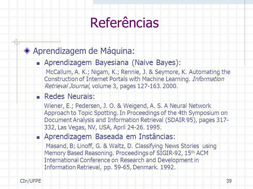 CIn/UFPE39 Referências Aprendizagem de Máquina: Aprendizagem Bayesiana (Naive Bayes): McCallum, A. K.; Nigam, K.; Rennie, J. & Seymore, K. Automating