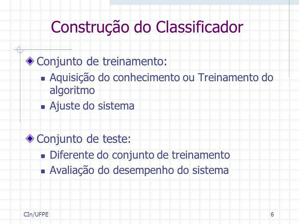 CIn/UFPE6 Construção do Classificador Conjunto de treinamento: Aquisição do conhecimento ou Treinamento do algoritmo Ajuste do sistema Conjunto de tes