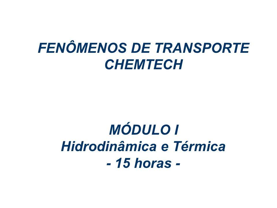 FENÔMENOS DE TRANSPORTE – CHEMTECH MÓDULO I – Aula 1 - Jan/06 Prof. Eugênio MÓDULO I Hidrodinâmica e Térmica - 15 horas - FENÔMENOS DE TRANSPORTE CHEM