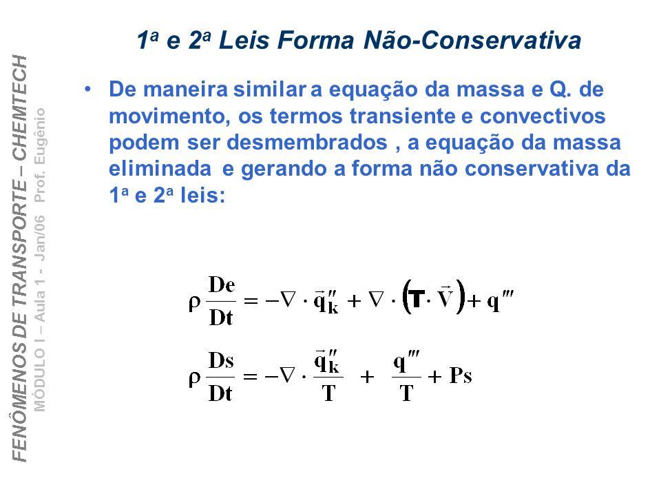 FENÔMENOS DE TRANSPORTE – CHEMTECH MÓDULO I – Aula 1 - Jan/06 Prof. Eugênio 1 a e 2 a Leis Forma Não-Conservativa De maneira similar a equação da mass