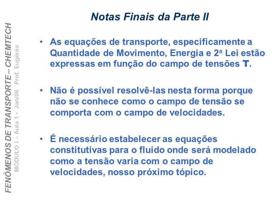 FENÔMENOS DE TRANSPORTE – CHEMTECH MÓDULO I – Aula 1 - Jan/06 Prof. Eugênio Notas Finais da Parte II As equações de transporte, especificamente a Quan