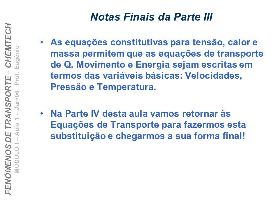FENÔMENOS DE TRANSPORTE – CHEMTECH MÓDULO I – Aula 1 - Jan/06 Prof. Eugênio Notas Finais da Parte III As equações constitutivas para tensão, calor e m