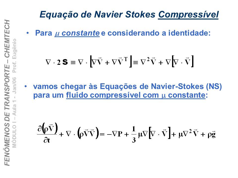 FENÔMENOS DE TRANSPORTE – CHEMTECH MÓDULO I – Aula 1 - Jan/06 Prof. Eugênio Equação de Navier Stokes Compressível vamos chegar às Equações de Navier-S