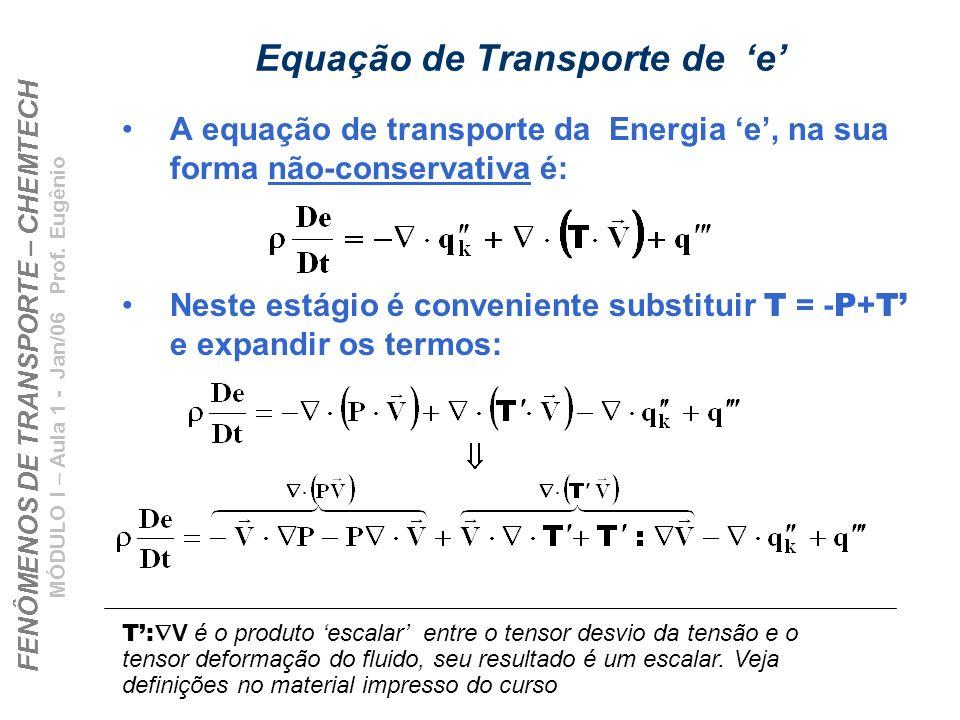 FENÔMENOS DE TRANSPORTE – CHEMTECH MÓDULO I – Aula 1 - Jan/06 Prof. Eugênio Equação de Transporte de e A equação de transporte da Energia e, na sua fo