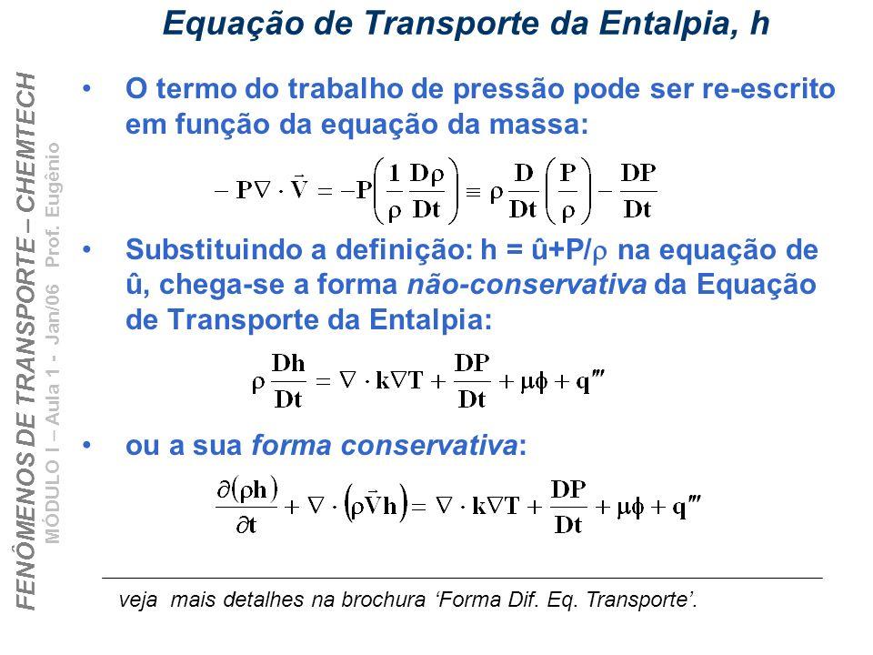 FENÔMENOS DE TRANSPORTE – CHEMTECH MÓDULO I – Aula 1 - Jan/06 Prof. Eugênio Equação de Transporte da Entalpia, h O termo do trabalho de pressão pode s