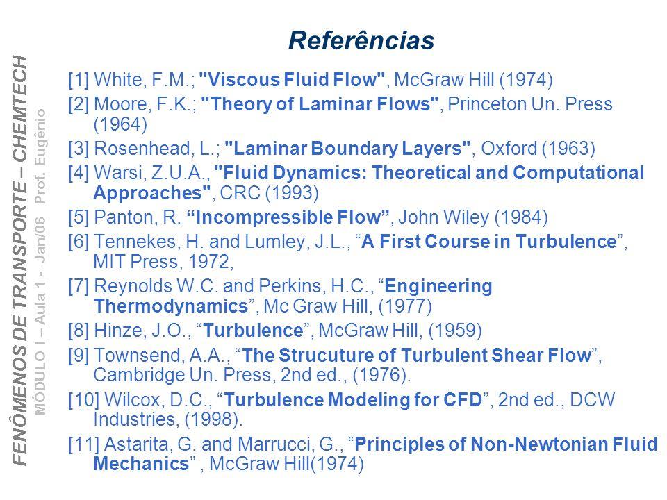 FENÔMENOS DE TRANSPORTE – CHEMTECH MÓDULO I – Aula 1 - Jan/06 Prof. Eugênio Referências [1] White, F.M.;
