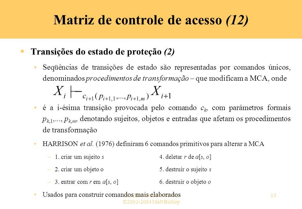 ©2002-2004 Matt Bishop (C) 2005 Gustavo Motta13 Transições do estado de proteção (2) Seqüências de transições de estado são representadas por comandos