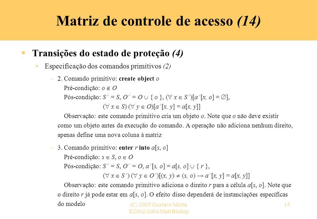 ©2002-2004 Matt Bishop (C) 2005 Gustavo Motta15 Transições do estado de proteção (4) Especificação dos comandos primitivos (2) –2. Comando primitivo: