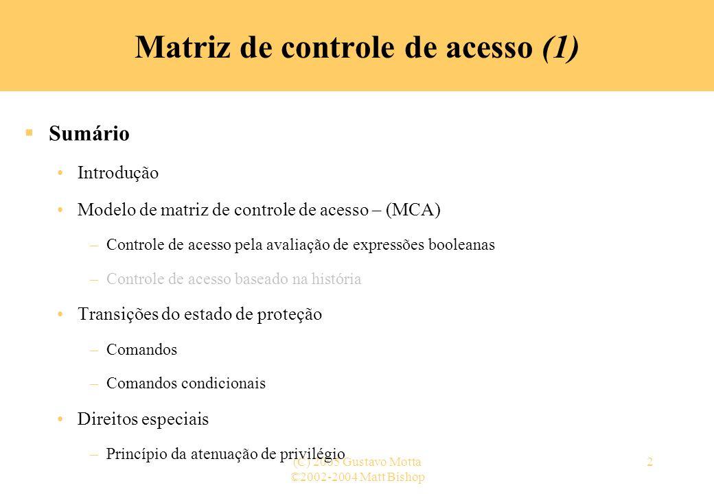 ©2002-2004 Matt Bishop (C) 2005 Gustavo Motta2 Matriz de controle de acesso (1) Sumário Introdução Modelo de matriz de controle de acesso – (MCA) –Con