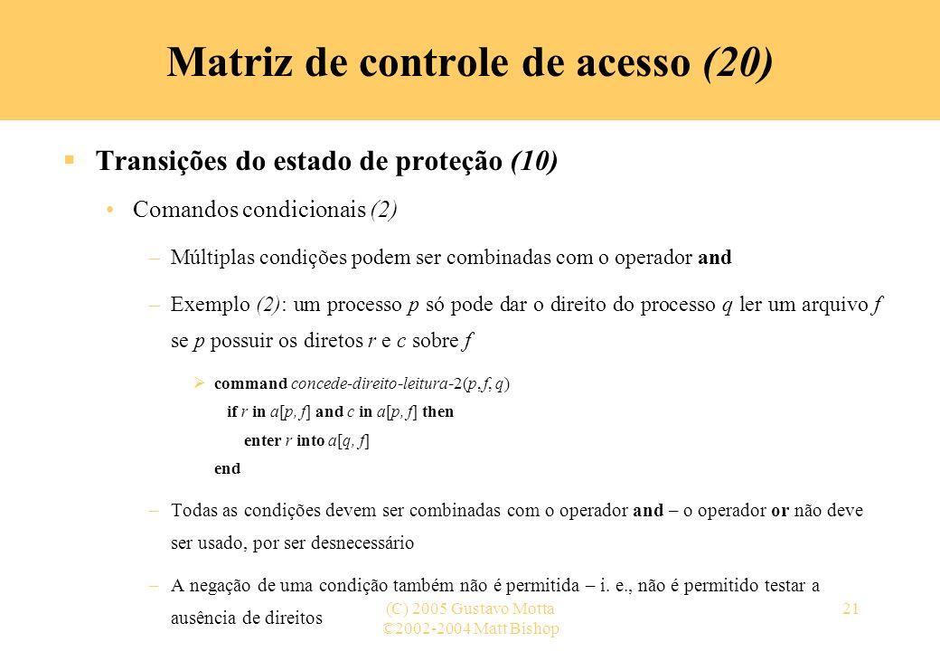 ©2002-2004 Matt Bishop (C) 2005 Gustavo Motta21 Transições do estado de proteção (10) Comandos condicionais (2) –Múltiplas condições podem ser combina