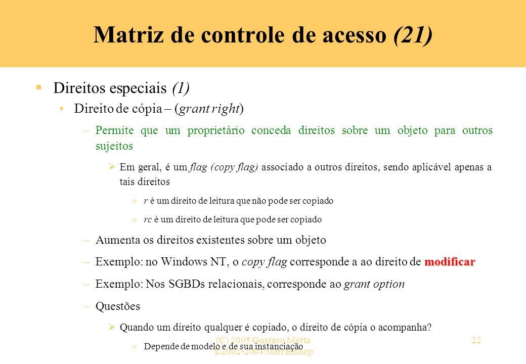 ©2002-2004 Matt Bishop (C) 2005 Gustavo Motta22 Direitos especiais (1) Direito de cópia – (grant right) –Permite que um proprietário conceda direitos