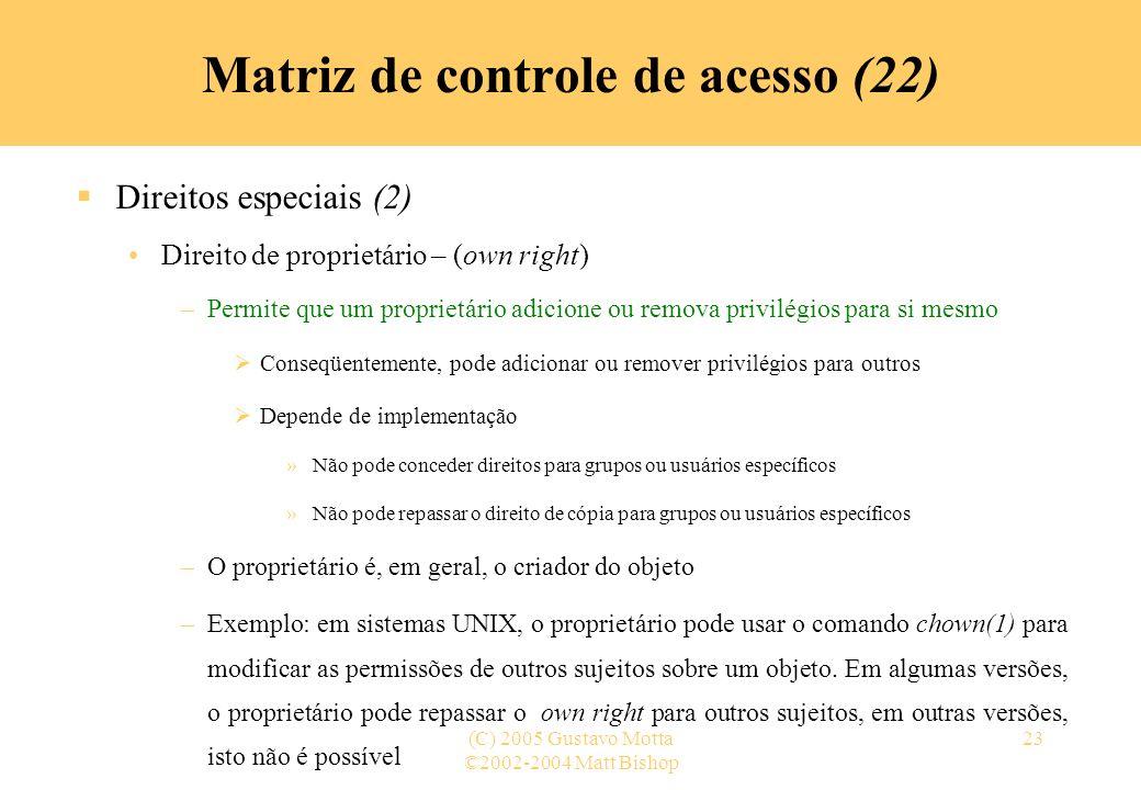 ©2002-2004 Matt Bishop (C) 2005 Gustavo Motta23 Direitos especiais (2) Direito de proprietário – (own right) –Permite que um proprietário adicione ou