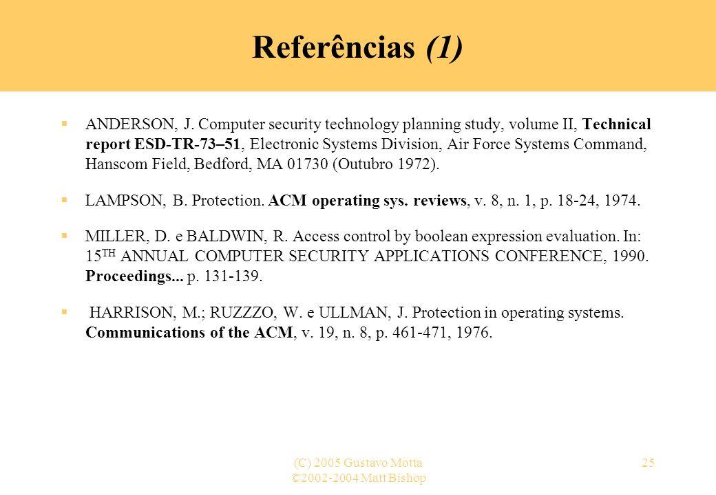 ©2002-2004 Matt Bishop (C) 2005 Gustavo Motta25 Referências (1) ANDERSON, J. Computer security technology planning study, volume II, Technical report