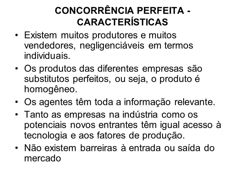 CONCORRÊNCIA PERFEITA - CARACTERÍSTICAS Estas hipóteses justificam os pressupostos, que, na prática, definem a concorrência perfeita.