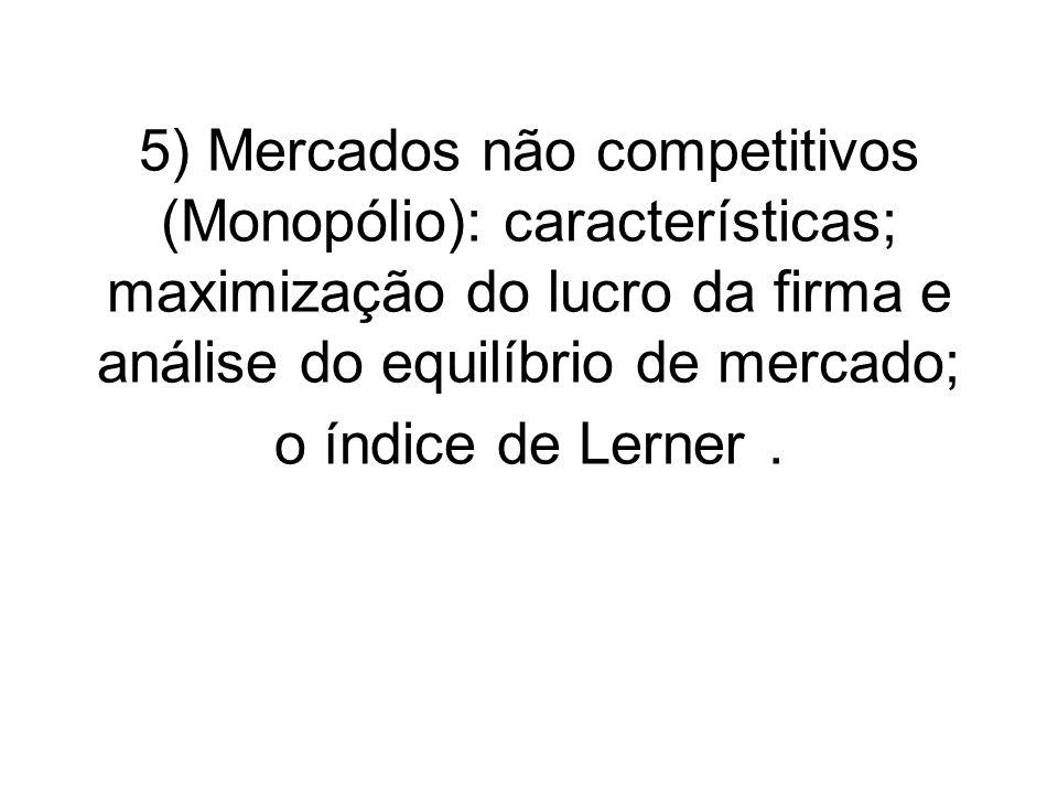 Monopólio – Definição geral 1.Existe apenas uma empresa produtora; 2.