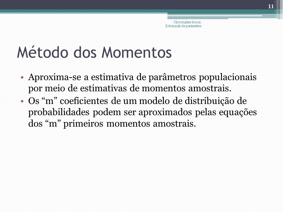 Método dos Momentos Aproxima-se a estimativa de parâmetros populacionais por meio de estimativas de momentos amostrais. Os m coeficientes de um modelo