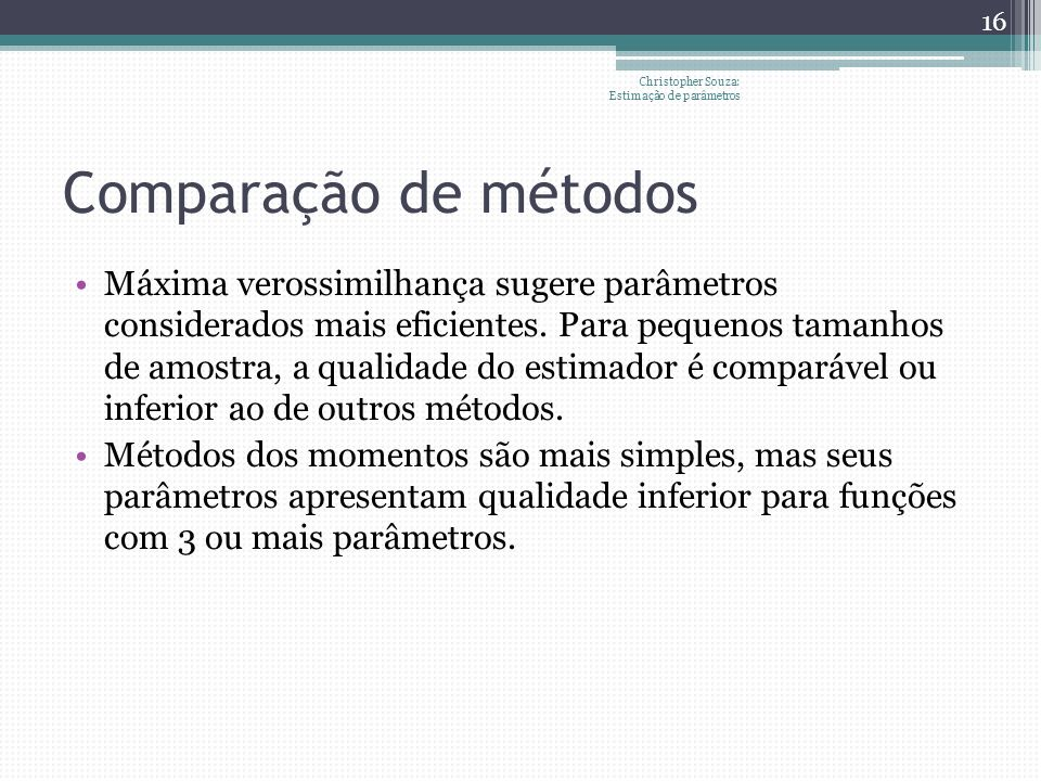 Comparação de métodos Máxima verossimilhança sugere parâmetros considerados mais eficientes. Para pequenos tamanhos de amostra, a qualidade do estimad