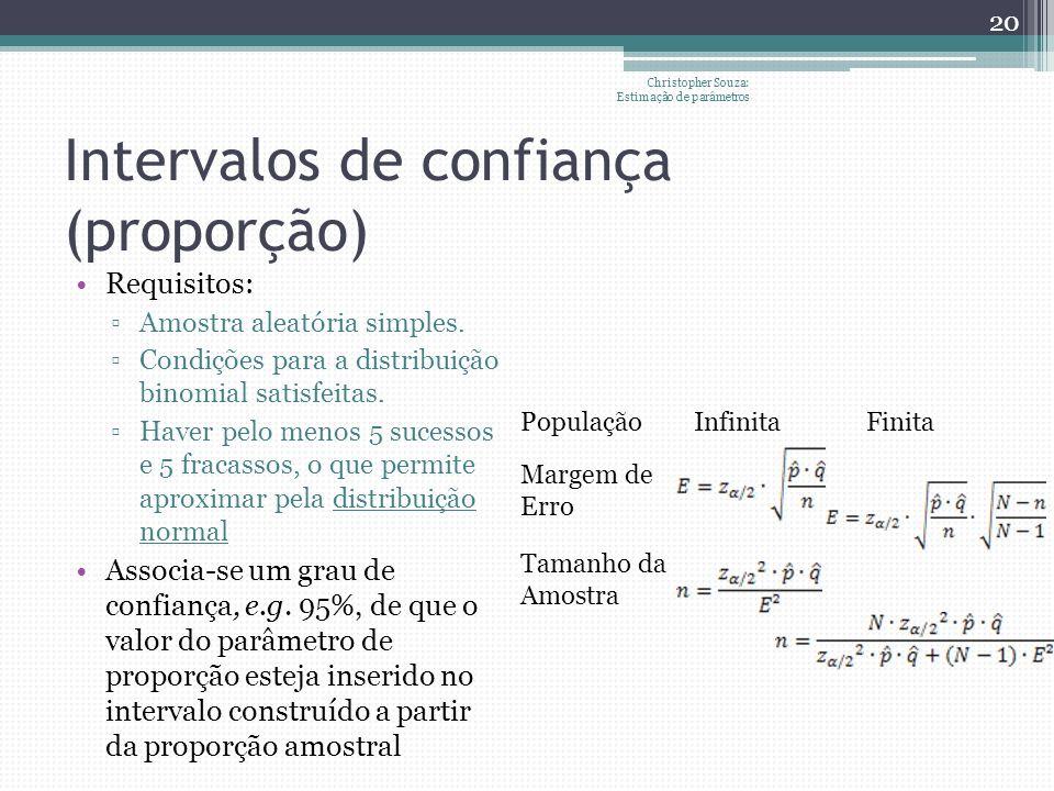 Intervalos de confiança (proporção) Requisitos: Amostra aleatória simples. Condições para a distribuição binomial satisfeitas. Haver pelo menos 5 suce
