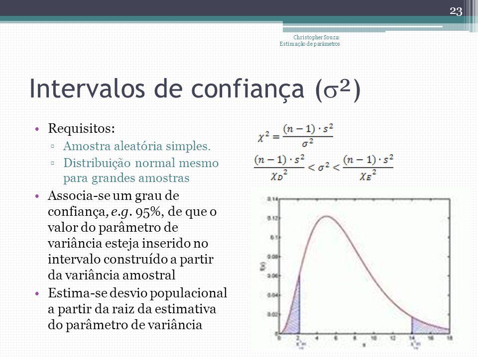 Intervalos de confiança ( ² ) Requisitos: Amostra aleatória simples. Distribuição normal mesmo para grandes amostras Associa-se um grau de confiança,