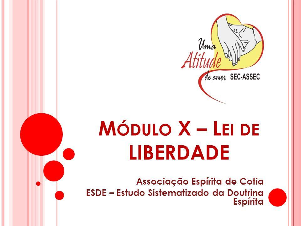 M ÓDULO X – L EI DE LIBERDADE Associação Espírita de Cotia ESDE – Estudo Sistematizado da Doutrina Espírita