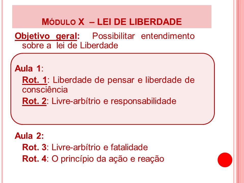 MÓDULO X – LEI DE LIBERDADE ROT.1: LIBERDADE DE PENSAR E DE CONSCIÊNCIA Objetivo específico: 1.