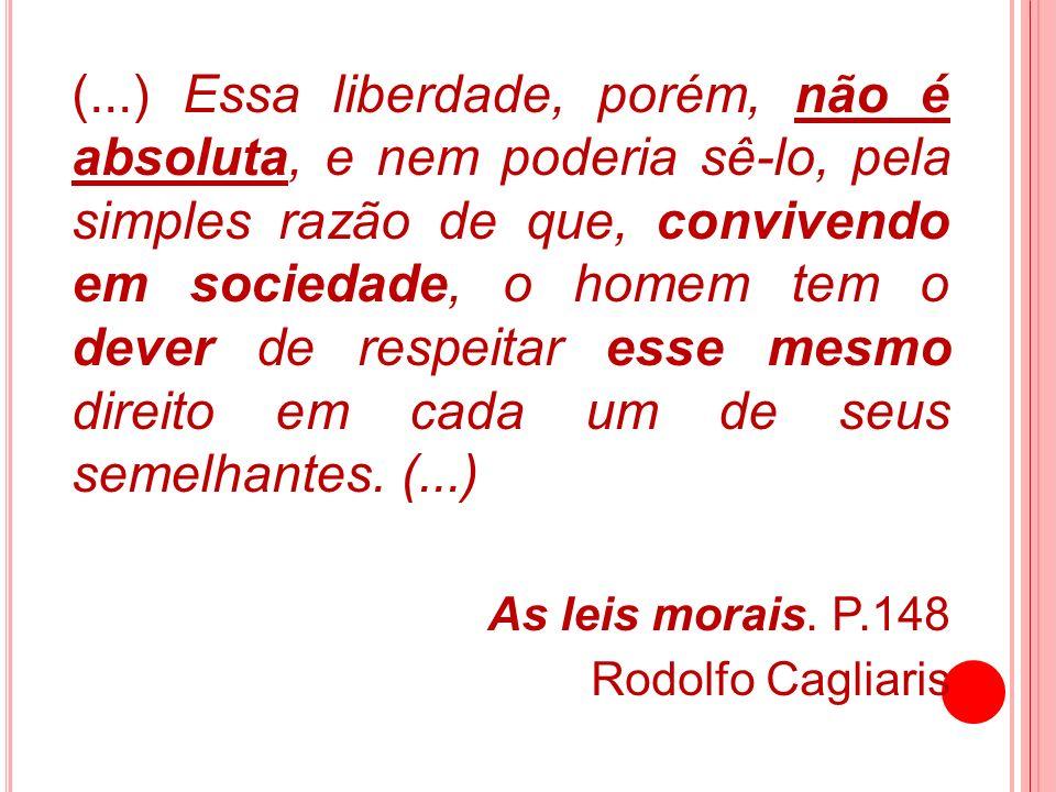 (...) Essa liberdade, porém, não é absoluta, e nem poderia sê-lo, pela simples razão de que, convivendo em sociedade, o homem tem o dever de respeitar