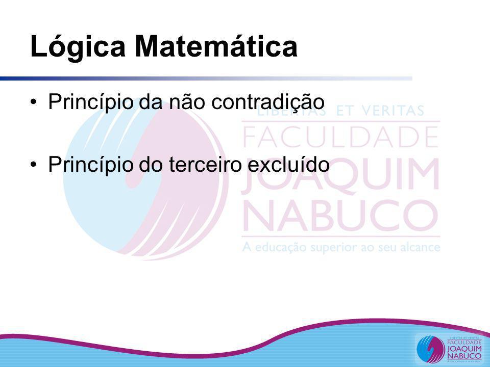 Lógica Matemática Princípio da não contradição Princípio do terceiro excluído