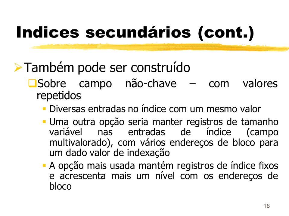 18 Indices secundários (cont.) Também pode ser construído Sobre campo não-chave – com valores repetidos Diversas entradas no índice com um mesmo valor