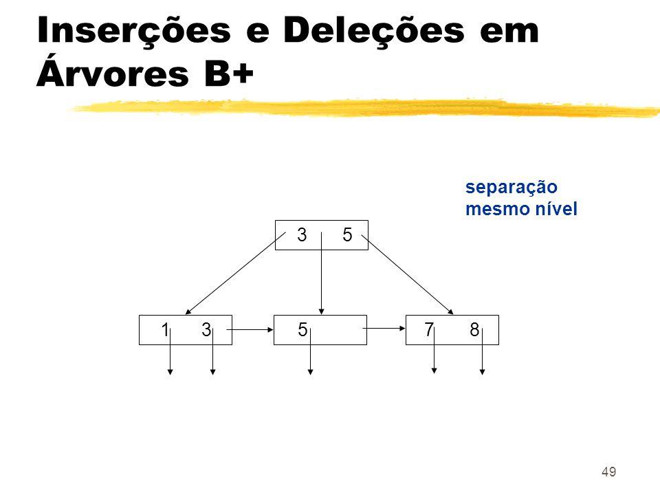 49 3 5 1 357 8 separação mesmo nível Inserções e Deleções em Árvores B+