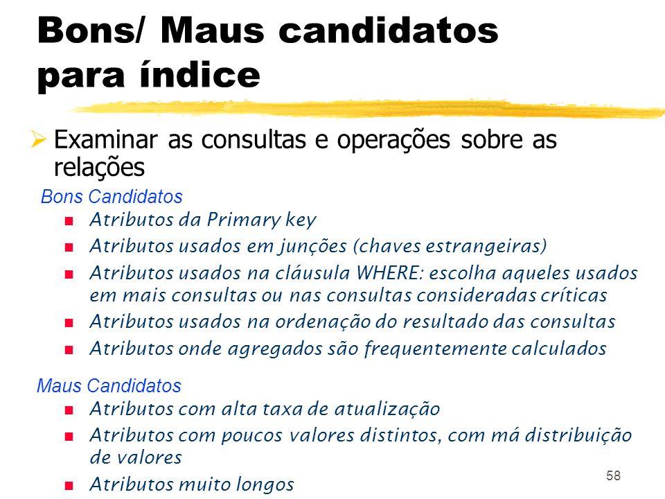 58 Bons Candidatos Bons/ Maus candidatos para índice Examinar as consultas e operações sobre as relações n Atributos da Primary key n Atributos usados