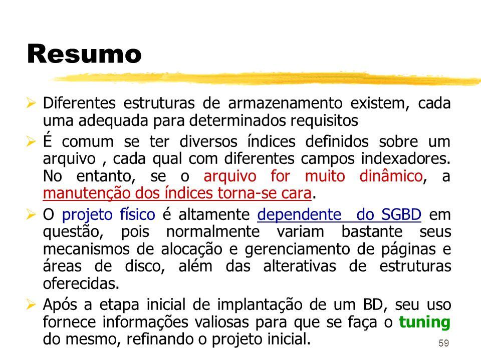 59 Resumo Diferentes estruturas de armazenamento existem, cada uma adequada para determinados requisitos É comum se ter diversos índices definidos sob