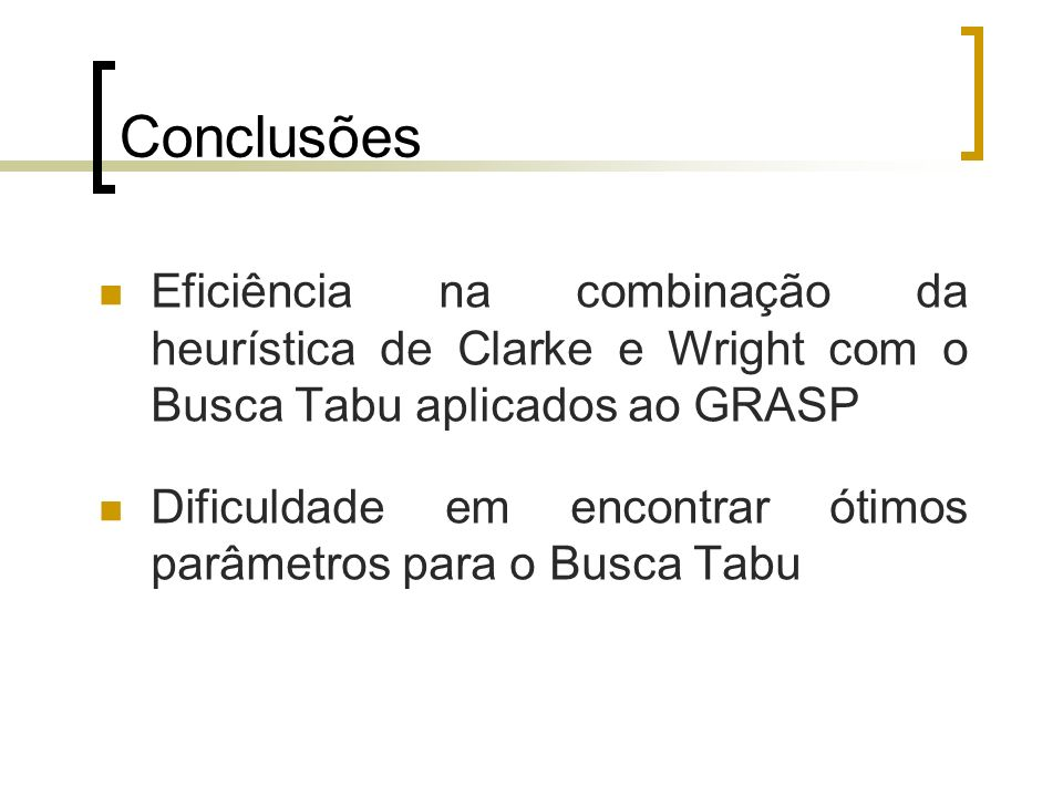 Conclusões Eficiência na combinação da heurística de Clarke e Wright com o Busca Tabu aplicados ao GRASP Dificuldade em encontrar ótimos parâmetros pa
