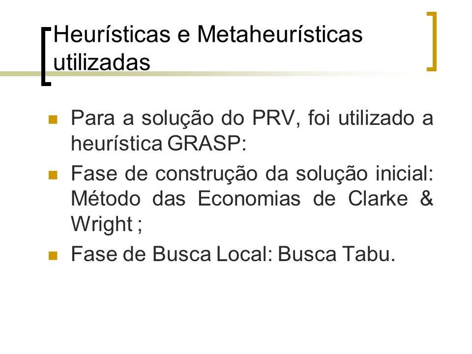 Heurísticas e Metaheurísticas utilizadas Para a solução do PRV, foi utilizado a heurística GRASP: Fase de construção da solução inicial: Método das Ec