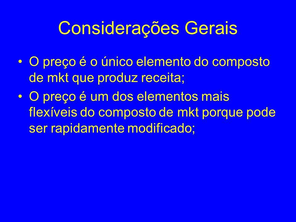 Considerações Gerais O preço é o único elemento do composto de mkt que produz receita; O preço é um dos elementos mais flexíveis do composto de mkt po