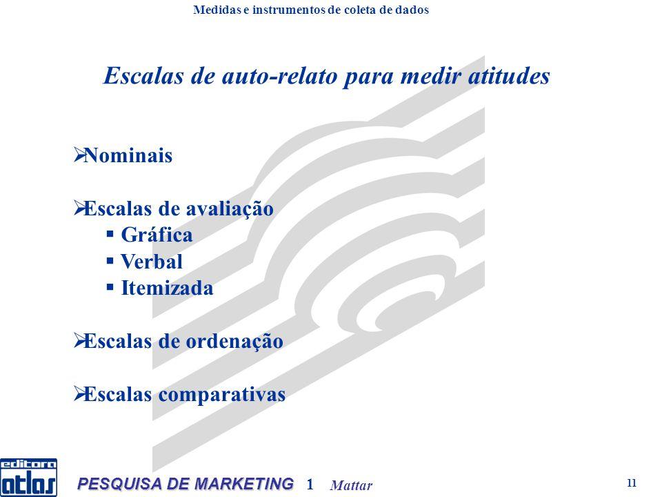 Mattar PESQUISA DE MARKETING 1 11 Nominais Escalas de avaliação Gráfica Verbal Itemizada Escalas de ordenação Escalas comparativas Escalas de auto-rel