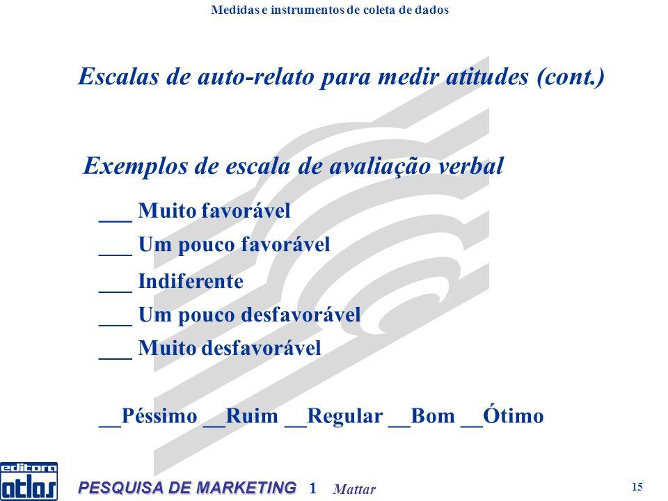 Mattar PESQUISA DE MARKETING 1 15 Exemplos de escala de avaliação verbal ___ Muito favorável ___ Um pouco favorável ___ Indiferente ___ Um pouco desfa